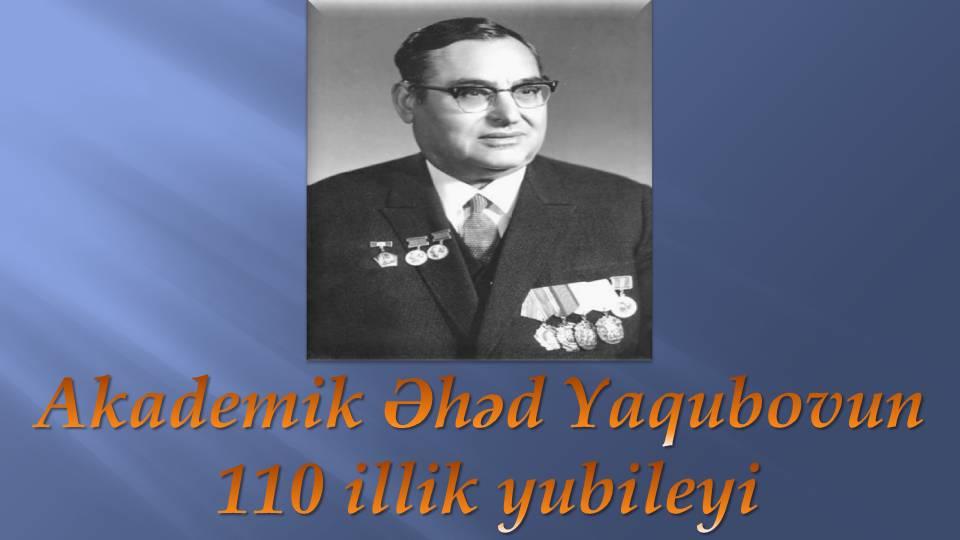 Görkəmli geoloq-alim, akademik Əhəd Yaqubovun 110 illik yubileyi qeyd olunub