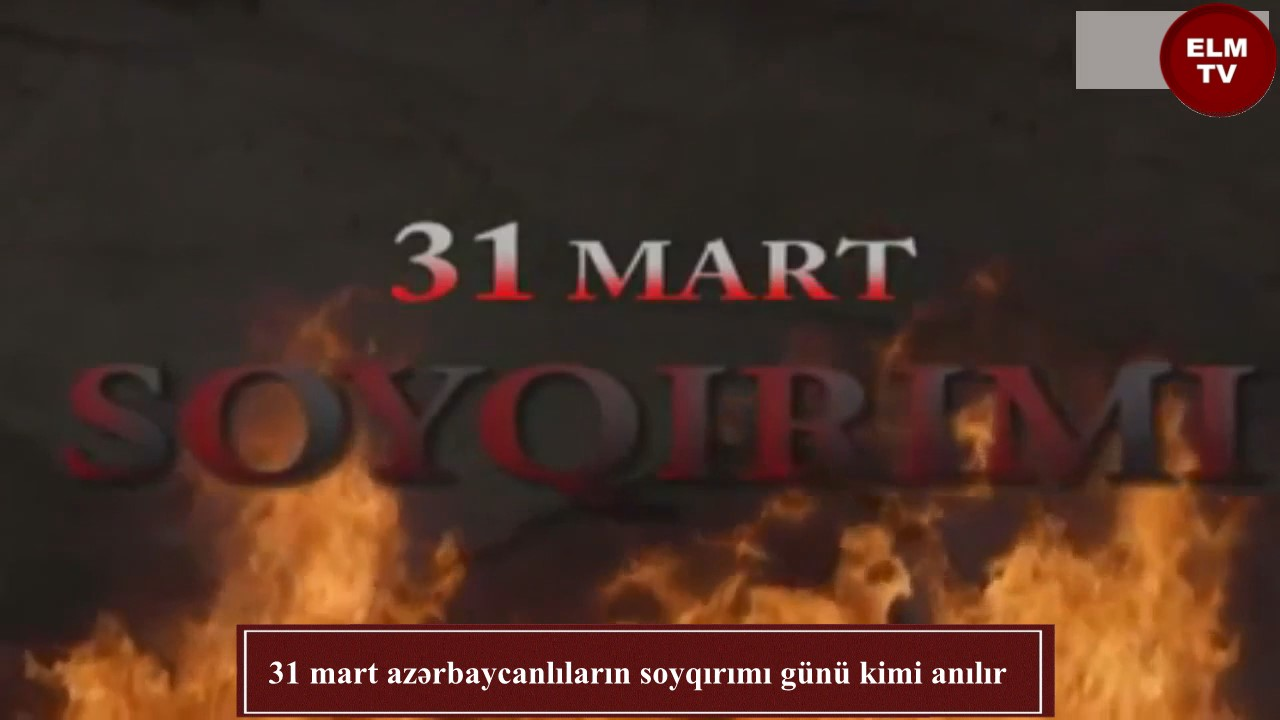 31 mart azərbaycanlıların soyqırımı günü kimi anılır