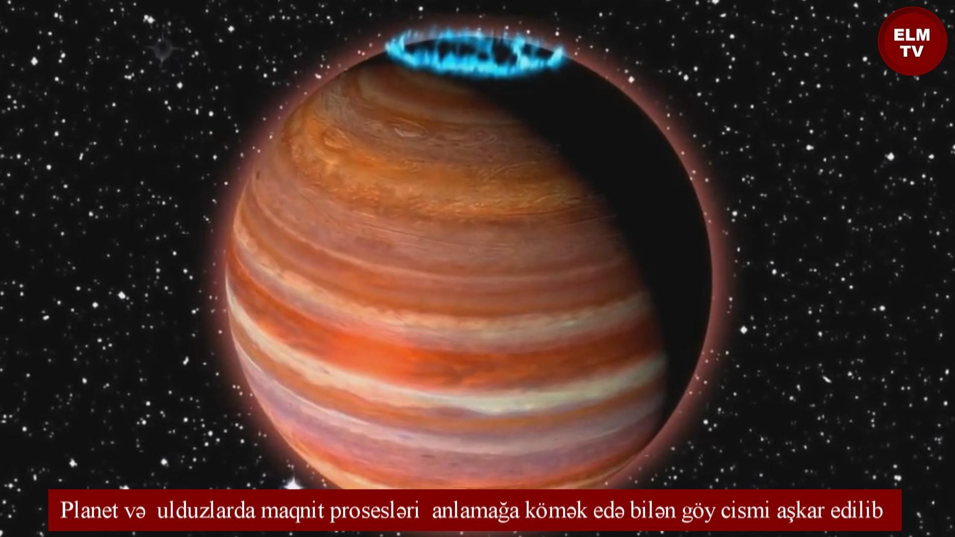 Planet və ulduzlarda maqnit prosesləri anlamağa kömək edə bilən göy cismi aşkar edilib