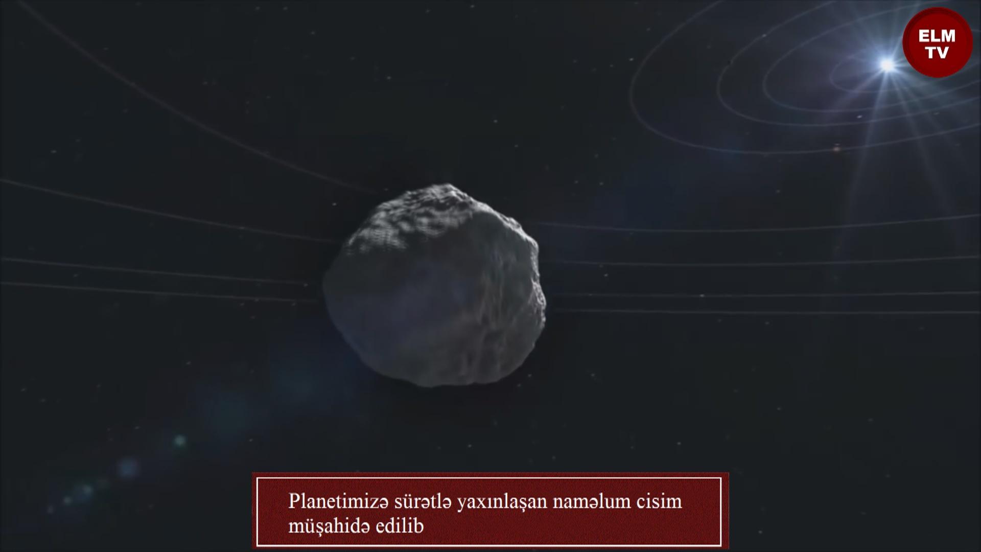 Planetimizə sürətlə yaxınlaşan naməlum cisim müşahidə edilib