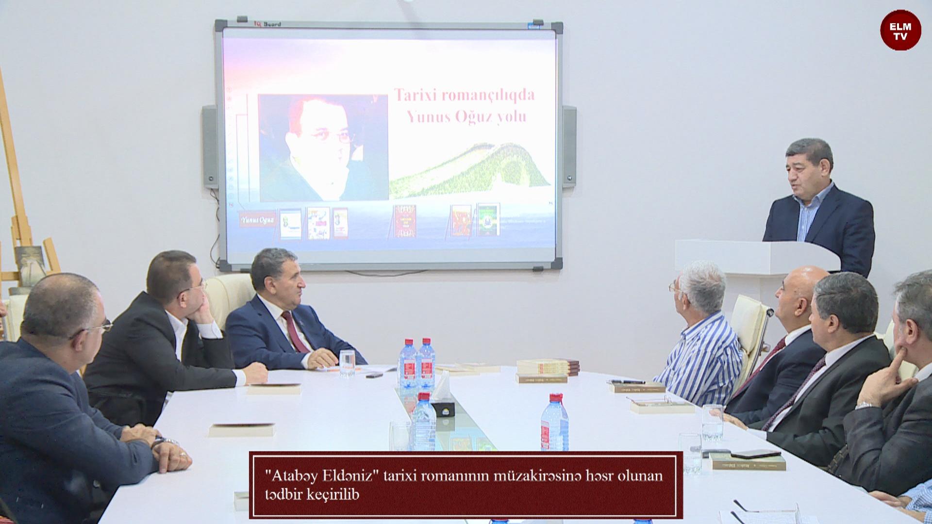 """""""Atabəy Eldəniz"""" tarixi romanının müzakirəsinə həsr olunan tədbir keçirilib"""