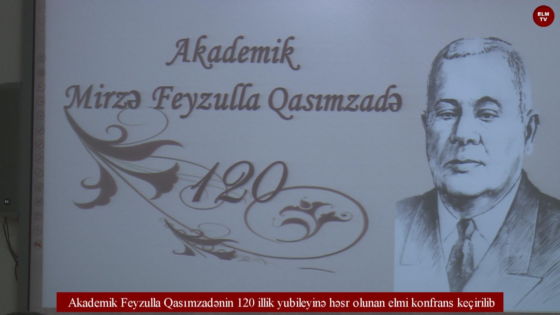Akademik Feyzulla Qasımzadənin 120 illik yubileyinə həsr olunan elmi konfrans keçirilib