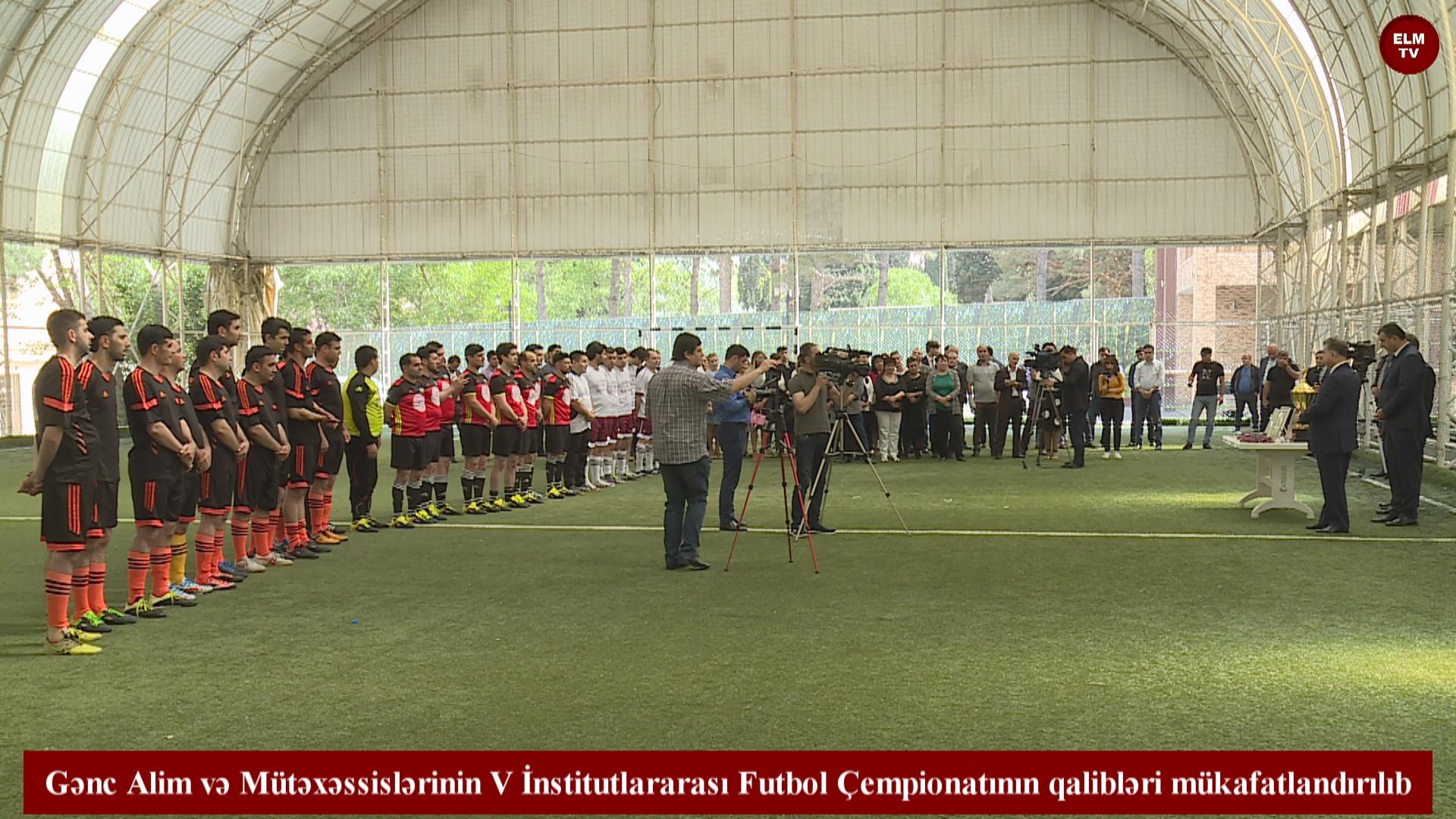 Gənc Alim və Mütəxəssislərinin V İnstitutlararası Futbol Çempionatının qalibləri mükafatlandırılıb