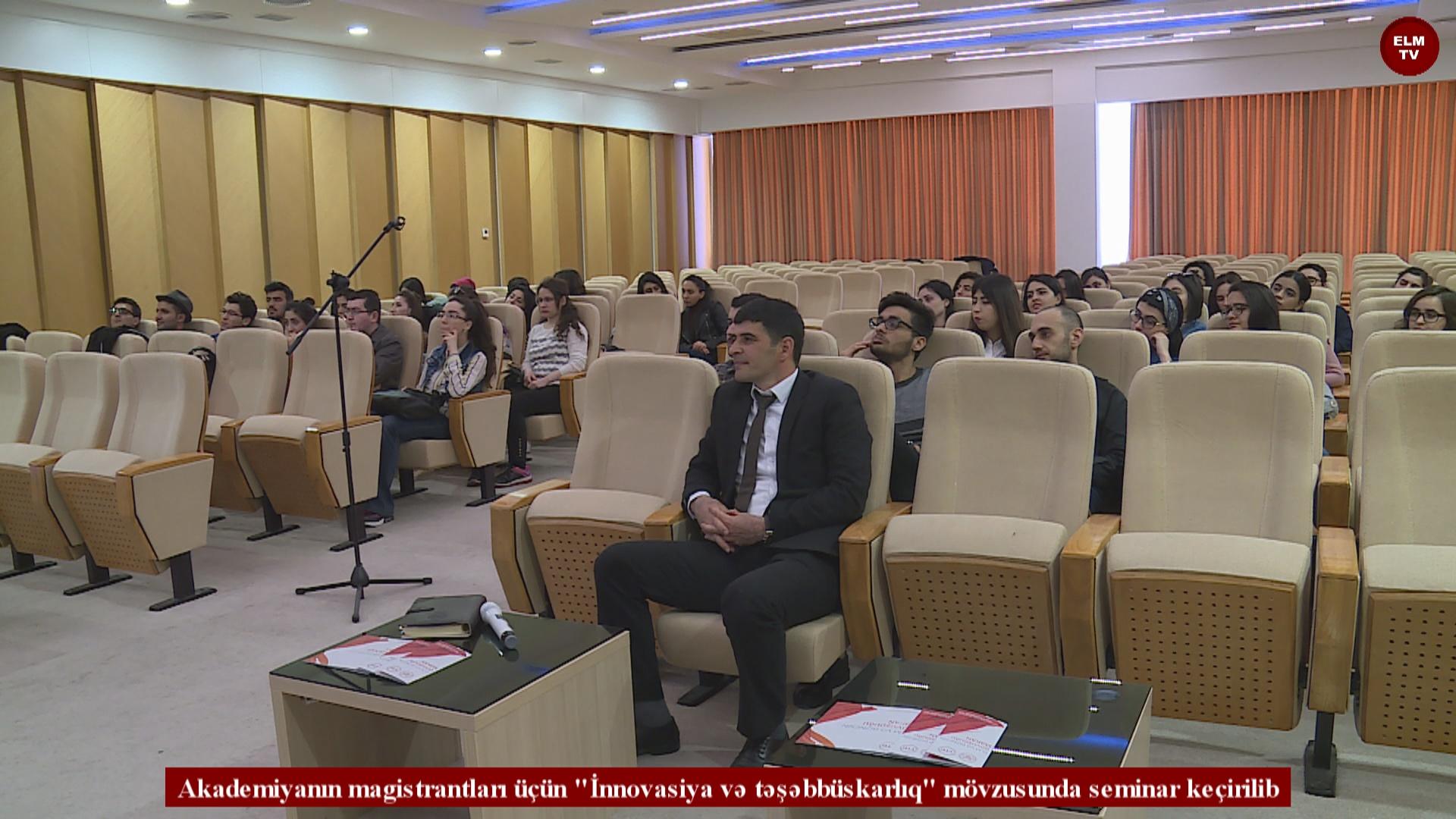 """Akademiyanın magistrantları üçün """"İnnovasiya və təşəbbüskarlıq"""" mövzusunda seminar keçirilib"""