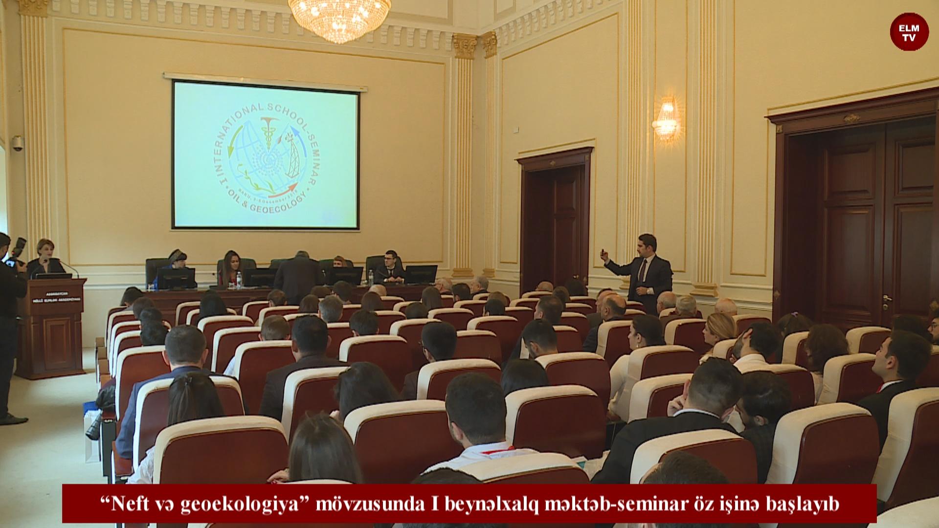 """""""Neft və geoekologiya"""" mövzusunda I beynəlxalq məktəb-seminar öz işinə başlayıb"""
