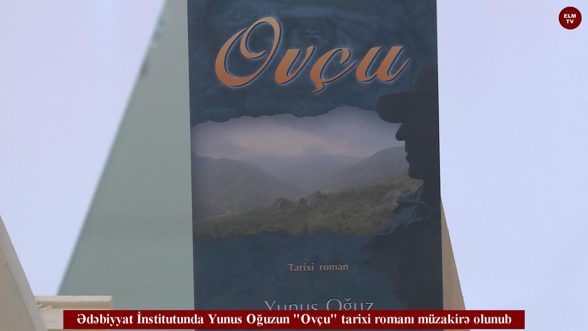 """Ədəbiyyat İnstitutunda Yunus Oğuzun """"Ovçu"""" tarixi romanı müzakirə olunub"""