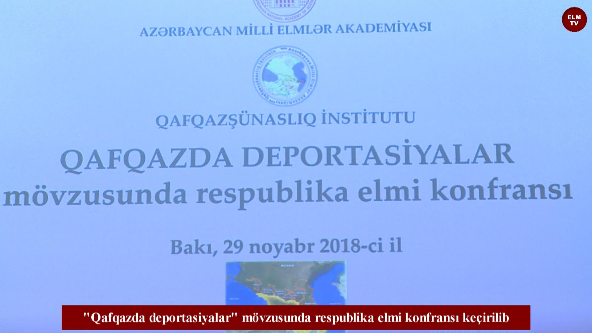 """Qafqazda deportasiyalar"" mövzusunda respublika elmi konfransı keçirilib"